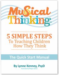 Musical Thinking: Simple Steps to Teaching Kids How They Think - The Quick Start Manual