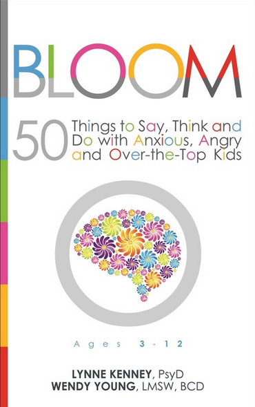 Bloom: 50 Things to Say, Think and Do with Anxious, Angry and Over-The-Top Kids - Digital Version (printable pdf)