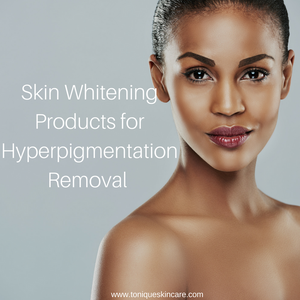 skin whitening products for hyperpigmentation removal