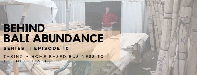 Behind Bali Abundance Episode 10 - Taking a Home Based Business to the Next Level