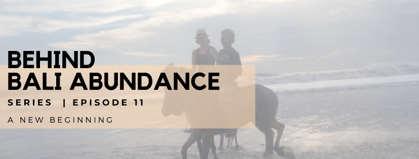Behind Bali Abundance Episode 11 - A New Beginning...