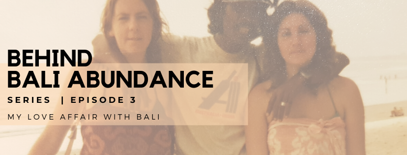 Behind Bali Abundance Episode 3 - My Love Affair with Bali