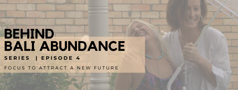 Behind Bali Abundance Series Episode 4 - Focus to Attract a New Future