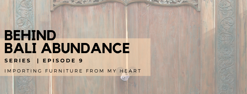Behind Bali Abundance Episode 9 - Importing Furniture from the Heart