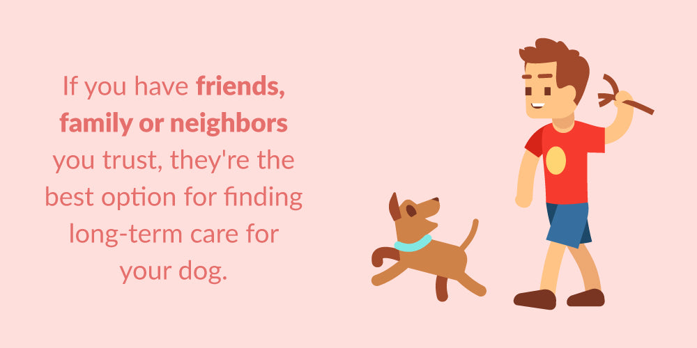 best option to leave your dog with family, friends or neighbors for long-term care