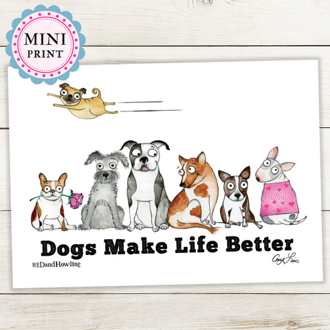 """Dogs Make Life Better"" Mini Art Print"