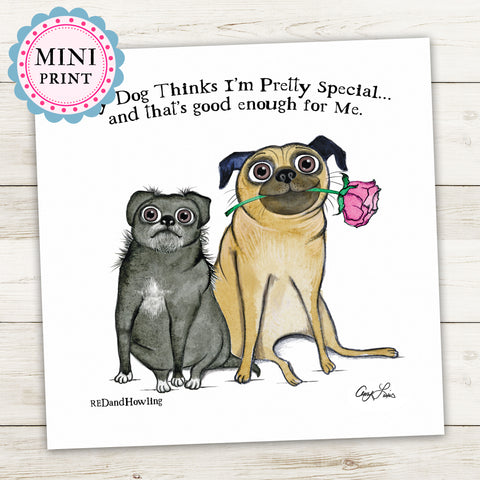 """My Dog Thinks I'm Special"" Mini Art Print"