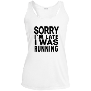 Sorry I'm Late I Was Running - Sport-Tek Ladies' Racerback Moisture Wicking Tank (White)