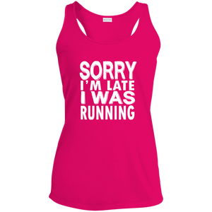 Sorry I'm Late I Was Running - Sport-Tek Ladies' Racerback Moisture Wicking Tank