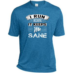 I Run Because It Keeps Me Sane : Dri-Fit Moisture-Wicking T-Shirt