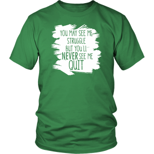 You May See My Struggle But You'll Never See Me Quit (Unisex T-Shirt)
