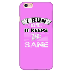 I Run Because It Keeps Me Sane Phone Case