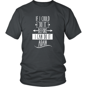 If I Could Do It Before I Can Do It Again T-Shirt