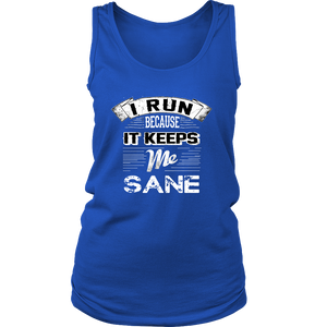 I Run Because It Keeps Me Sane Tank Top