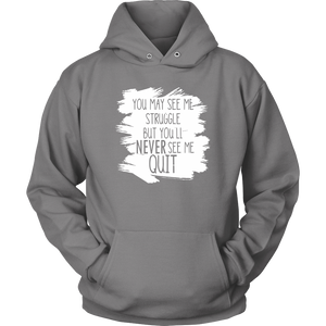 You May See My Struggle But You'll Never See Me Quit Hoodie