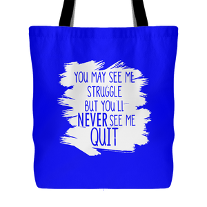 You May See My Struggle But You'll Never See Me Quit Tote Bag