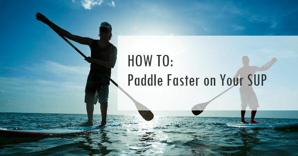 How to Paddle Faster on Your SUP