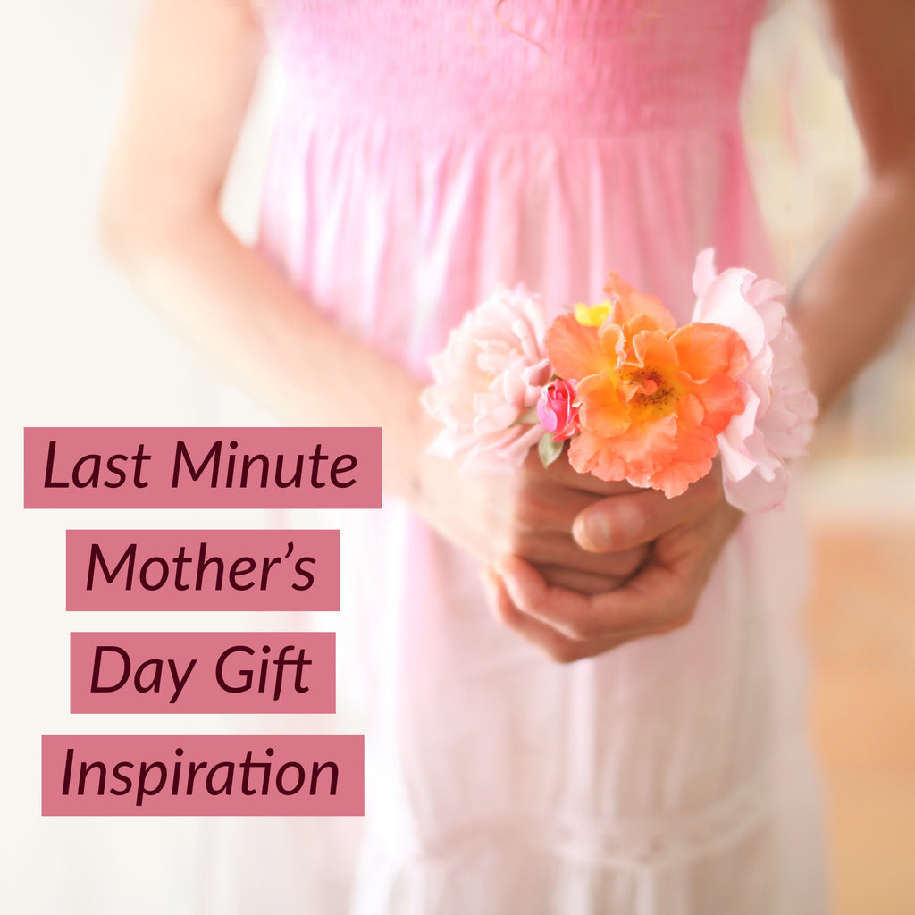 last minute mothers day gift inspiration