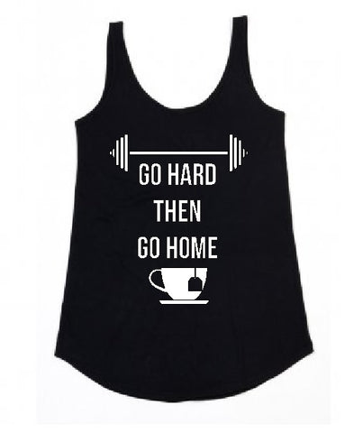 "Gym Vest ""Go hard then go home"" design ladies loose fit black top"