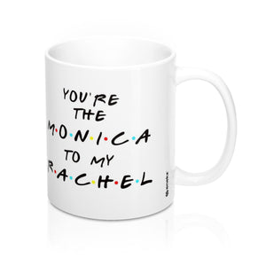 You're The Monica To My Rachel Best Friends Mug 11oz