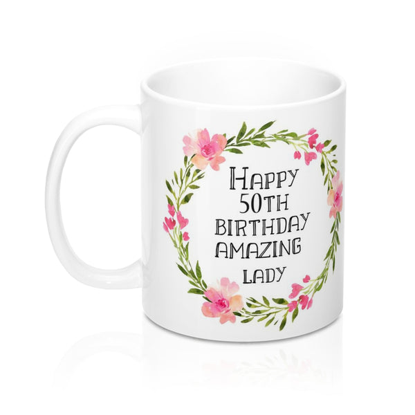 Happy 50th Birthday Amazing Lady Mug 11oz