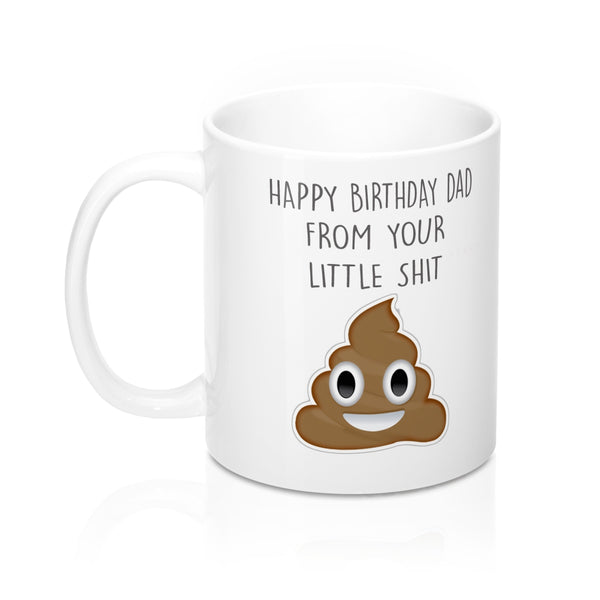 Happy Birthday Dad From Your Little Shit Mug 11oz