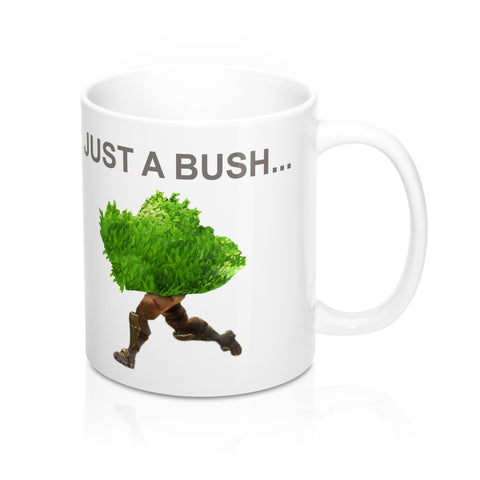 Fortnite Inspired Just a Bush Mug 11oz