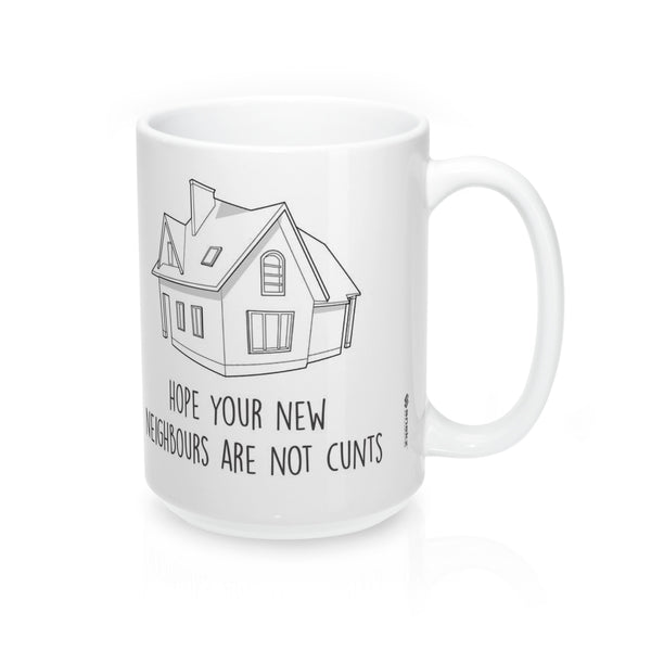 Rude Housewarming Mug, I Hope Your New Neighbours Are Not Cunts 15oz