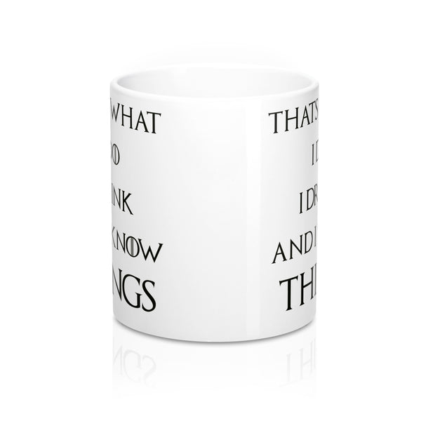 I Drink and I Know Things Mug 11oz
