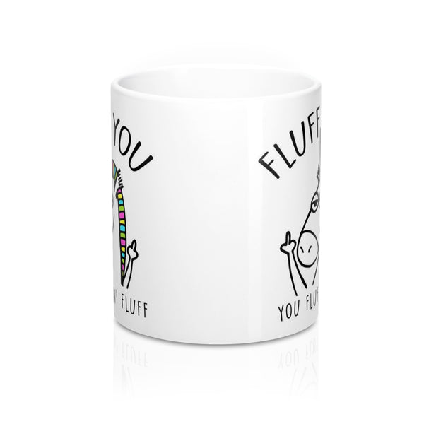 Fluff You, You Fluffin' Fluff Rude Unicorn Mug 11oz