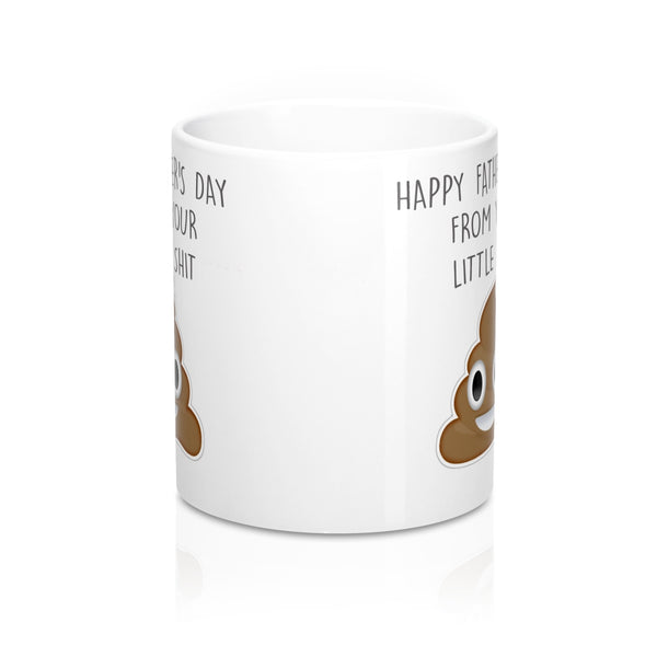 Happy Fathers Day From Your Little Shit Mug 11oz