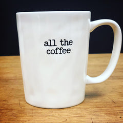 "NEW! Coffee Talk Mug - ""all the coffee"""