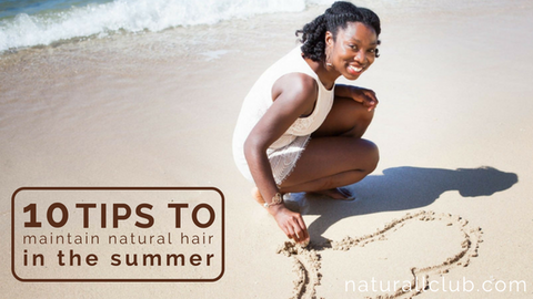 10 tips to maintain natural hair in the summer