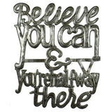Believe you can & you're half way there - Haitian Metal Art - Inspirational - made from Repurposed Steel Drum - Snazzy Bazaar
