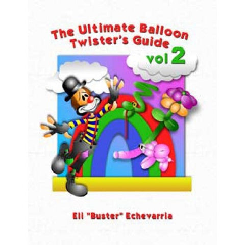 Ultimate Balloon Twister's Guide, Vol 2 - Echevarria