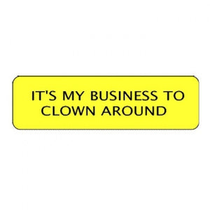 """It's My Business To Clown Around"" Clown Badges"
