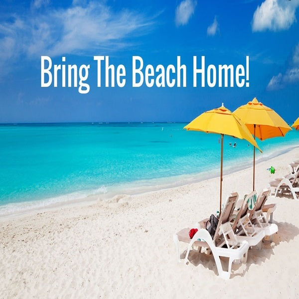 Bring The Beach Home!