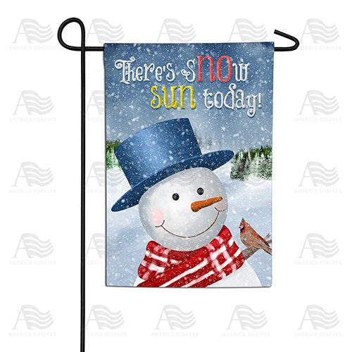 There's Snow Sun Today! Double Sided Garden Flag