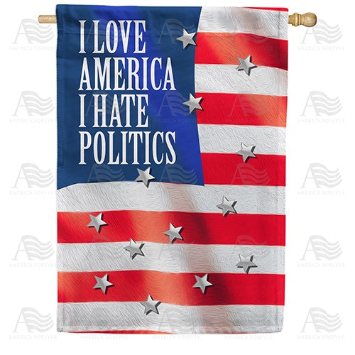 Love America, Hate Politics Double Sided House Flag
