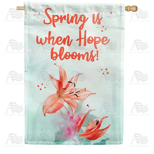 Spring is When Hope Blooms Double Sided House Flag