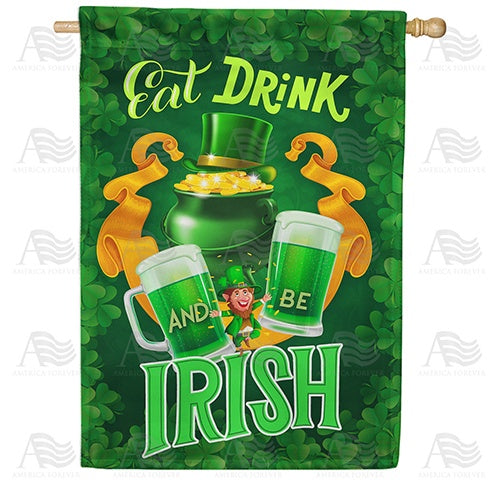 Eat, Drink And Be Irish Double Sided House Flag