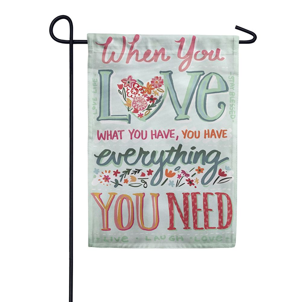 Love What You Have Double Sided Garden Flag