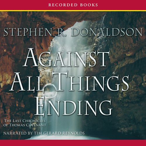 The Last Chronicles of Thomas Covenant, Book 3: Against All Things Ending (Audible ONLY)