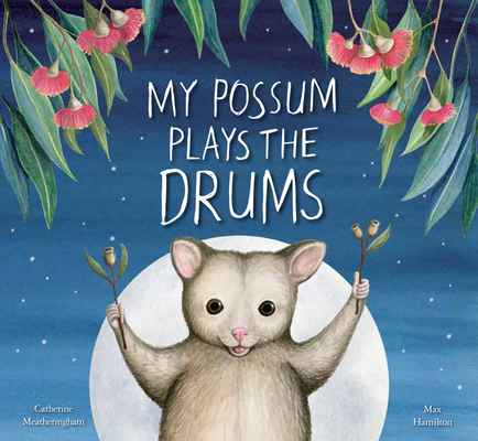 Book - My Possum Plays the Drums - Catherine Meatheringham & Max Hamilton.  Pre order for end March delivery.