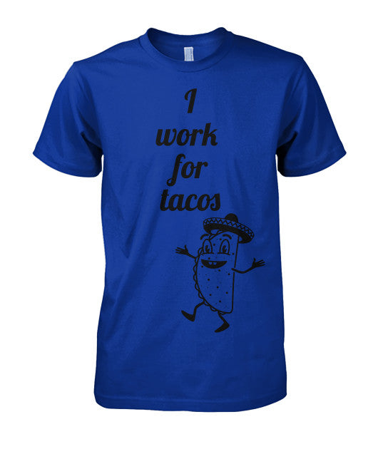 """I work for Tacos "" T-Shirt - Bestshopup"
