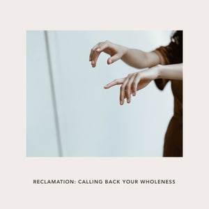 Reclamation: Calling Back Your Wholeness