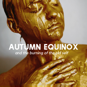 Autumn Equinox  and Burning Away the Old Self