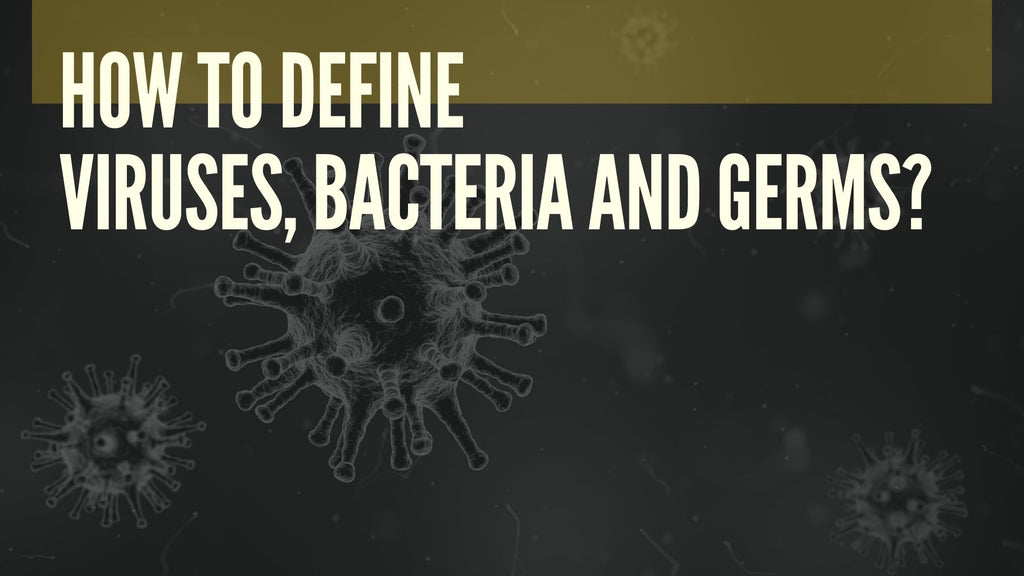 How to define Viruses, Bacteria and Germs?
