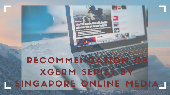 Recommendation of XGerm Series by Singapore Online Media