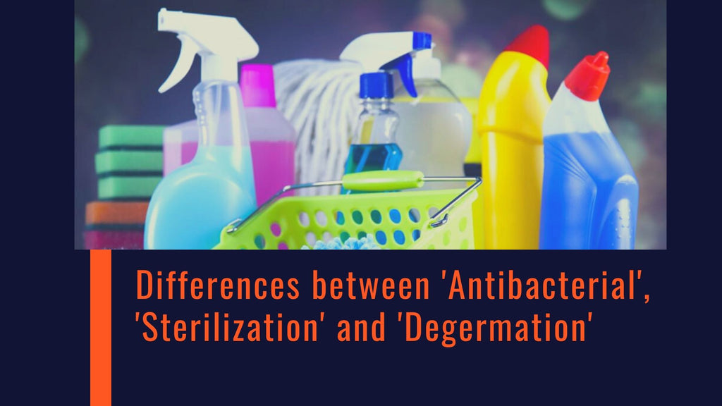 Do you know the differences between 'Antibacterial', 'Sterilization' and 'Degermation'?